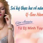 """Soi kỹ """"thực hư"""" về nâng ngực Y line Hàn Quốc – Câu chuyện từ  DJ Minh Tuyết"""